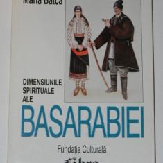 MARIA BATCA - DIMENSIUNILE SPIRITUALE ALE BASARABIEI. STUDII ETNOLOGICE - Carte Arta populara