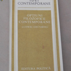 L GRUNBERG - OPTIUNI FILOZOFICE CONTEMPORANE - Carte Filosofie