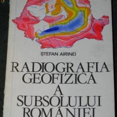 STEFAN AIRINEI - RADIOGRAFIA GEOFIZICA A SUBSOLULUI ROMANIEI - Carte Geografie