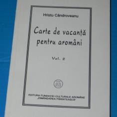 HRISTU CANDROVEANU - CARTE DE VACANTA PENTRU AROMANI VOL 2 - Istorie