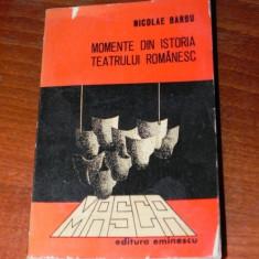 NICOLAE BARBU - MOMENTE DIN ISTORIA TEATRULUI ROMANESC