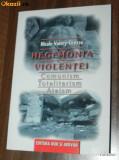 NICOLE VALERY-GROSSU - HEGEMONIA VIOLENTEI. COMUNISM. TOTALITARISM. ATEISM, Alta editura