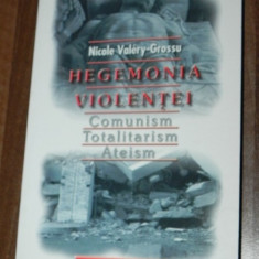NICOLE VALERY-GROSSU - HEGEMONIA VIOLENTEI. COMUNISM. TOTALITARISM. ATEISM - Carti Crestinism