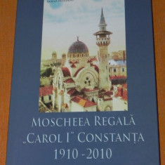 MOSCHEEA REGALA CAROL I CONSTANTA 1910-2010 - DOINA PAULEANU VIRGIL COMAN - Istorie