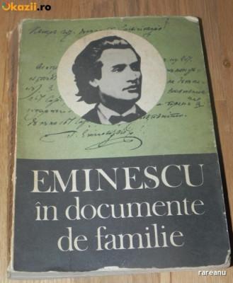 GH UNGUREANU - EMINESCU IN DOCUMENTE DE FAMILIE. DOCUMENTE LITERARE foto