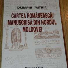 OLIMPIA MITRIC - CARTEA ROMANEASCA MANUSCRIS DIN NORDUL MOLDOVEI