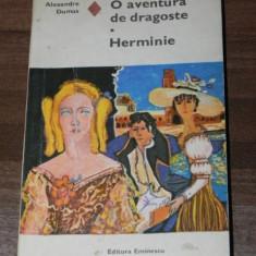 ALEXANDRE DUMAS - O AVENTURA DE DRAGOSTE. HERMINIE - Roman dragoste