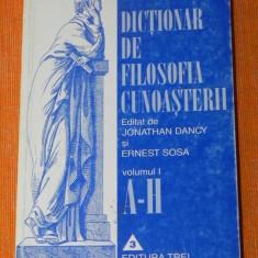 DICTIONAR DE FILOSOFIA CUNOASTERII VOL 1 A - H. JONATHAN DANCY, ERNEST SOSA - Carte Filosofie, Trei