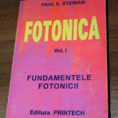 PAUL STERIAN - FOTONICA. VOL 1 - FUNDAMENTELE FOTONICII. fizica - Culegere Fizica
