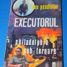 DON PENDLETON - EXECUTORUL. JUSTITIARUL. PHILADELPHIA SUB TEROARE (02230 ar - Carte de aventura