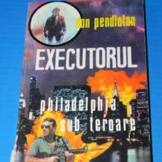 DON PENDLETON - EXECUTORUL. JUSTITIARUL. PHILADELPHIA SUB TEROARE (02231 g - Carte de aventura