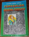 ECATERINA GIURGIU TUDORAN - ESMERALDA SI GRADINA FERMECATA
