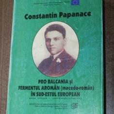 CONSTANTIN PAPANACE - PRO BALCANIA SI FERMENTUL AROMAN IN SUD-ESTUL EUROPEAN - Istorie