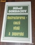 MIHAIL GORBACIOV - RESTRUCTURAREA - CAUZA VITALA A POPORULUI. CUVANTARE ROSTITA LA CONGRESUL AL XVIII-LEA AL SINDICATELOR URSSS 25 FEBRUARIE 1987
