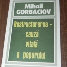 MIHAIL GORBACIOV - RESTRUCTURAREA - CAUZA VITALA A POPORULUI. CUVANTARE ROSTITA LA CONGRESUL AL XVIII-LEA AL SINDICATELOR URSSS 25 FEBRUARIE 1987 - Carte Politica