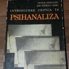 VICTOR SAHLEANU, ION POPESCU-SIBIU - INTRODUCERE CRITICA IN PSIHANALIZA - Carte Psihologie