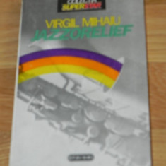 VIRGIL MIHAIU - JAZZORELIEF. CARTE DESPRE JAZZ (0454 - Carte Arta muzicala, Nemira