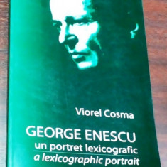 VIOREL COSMA - GEORGE ENESCU UN PORTRET LEXICOGRAFIC - Carte Arta muzicala