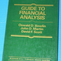 OSWALD BOWLIN, JOHN MARTIN, DAVID SCOTT - GUIDE TO FINANCIAL ANALYSIS / ghid de analiza financiara (2634