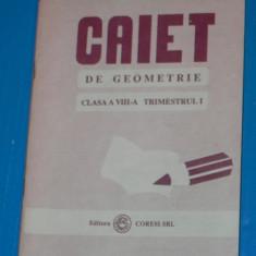 CAIET DE GEOMETRIE CLASA A VIII TRIMESTRUL I EDITURA CORESI 1992 - Culegere Matematica