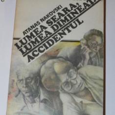 ATANAS NAKOVSKI - LUMEA SEARA, LUMEA DIMINEATA. ACCIDENTUL - Roman, Anul publicarii: 1984