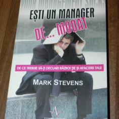 MARK STEVENS - ESTI UN MANAGER DEMODAT. DE CE TREBUIE SA-TI DECLARI RAZBOI TIE, Alta editura