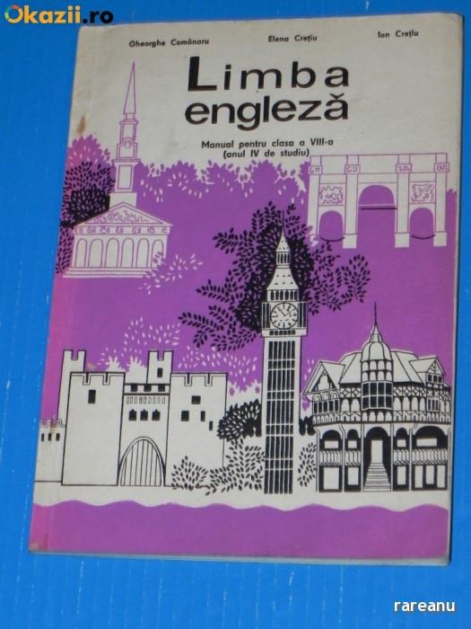 MANUAL LIMBA ENGLEZA CLASA A VIII-A / ANUL IV - GHEORGHE COMANARU, ELENA CRETIU