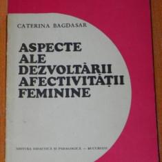 CATERINA BAGDASAR ASPECTE ALE DEZVOLTARII AFECTIVITATII FEMININE - Carte Psihologie