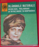 BLANURILE NATURALE RECOLTARE, PRELUCRARE SI INTRETINERE IN GOSPODARIE, Alta editura