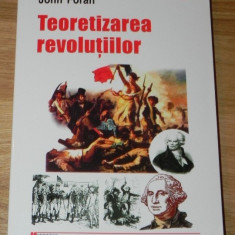 JOHN FORAN - TEORETIZAREA REVOLUTIILOR - Carte Politica