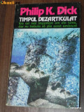 PHILIP K DICK - TIMPUL DEZARTICULAT (87576, Philip K. Dick