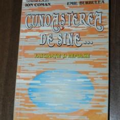 GEN ION COMAN COLONEL EMIL BURBULEA - CUNOASTEREA DE SINE FASCINATIE SI REPULSIE - Carte Psihologie