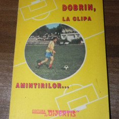 ILIE DOBRE - DOBRIN LA CLIPA AMINTIRILOR - Carte Hobby Sport