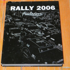 De colectie. RALLY 2006 FREELANCER. CARTE ALBUM RALIUL 2006. IN LIMBA ROMANA - Carte Hobby Sport