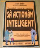 SAM DEEP, LYLE SUSSMAN - SA ACTIONAM INTELIGENT EDITIA 2 psihologie manageriala, Alta editura