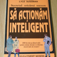 SAM DEEP, LYLE SUSSMAN - SA ACTIONAM INTELIGENT EDITIA 2 psihologie manageriala - Carte dezvoltare personala