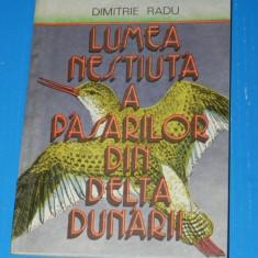LUMEA NESTIUTA A PASARILOR DIN DELTA DUNARII - DIMITRIE RADU