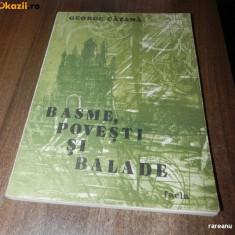 BASME, POVESTI SI BALADE - GEORGE CATANA, banat, oltenia - Carte Basme