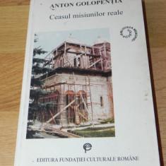 ANTON GOLOPENTIA - CEASUL MISIUNILOR REALE. CU DEDICATIA SANDEI GOLOPENTIA - Carte Sociologie