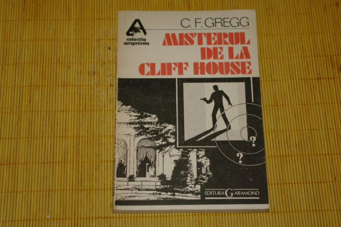 Misterul de la Cliff House - C. F. Gregg - Editura Garamond - 1991