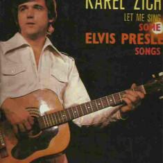 Karel Zich - LET ME SING SOME ELVIS PRESLEY SONGS (DISC DE VINIL, LP) - Muzica Rock & Roll