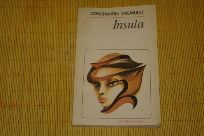 Insula - Constantin Vremulet - Editura Eminescu - 1984