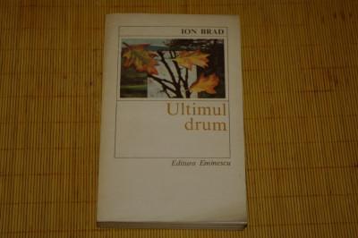 Ultimul drum - Ion Brad - Editura Eminescu - 1982 foto