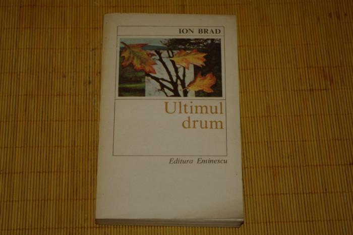 Ultimul drum - Ion Brad - Editura Eminescu - 1982 foto mare
