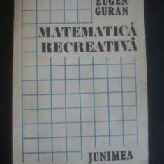 EUGEN GURAN - MATEMATICA RECREATIVA