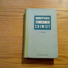 INDREPTARUL TEHNICIANULUI CHIMIST - M. Lobel - 1960, 546 p. - Curs diverse stiinte