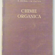 CHIMIE ORGANICA, MANUAL PENTRU SCOLI DE CHIMIE de E. BERAL, M. ZAPAN, 1957 - Carte Chimie