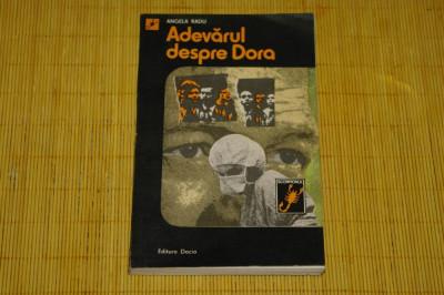 Adevarul despre Dora - Angela Radu - Editura Dacia - 1984 foto