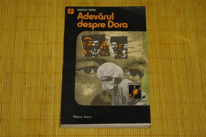 Adevarul despre Dora - Angela Radu - Editura Dacia - 1984 foto mare