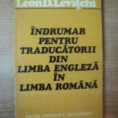 INDRUMAR PENTRU TRADUCATORII DIN LIMBA ENGLEZA IN LIMBA ROMANA de LEON D. LEVITCHI, Bucuresti 1975 - Carte in alte limbi straine